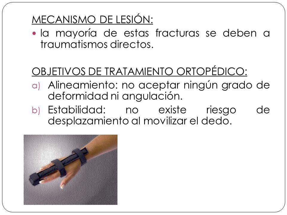 MECANISMO DE LESIÓN: la mayoría de estas fracturas se deben a traumatismos directos. OBJETIVOS DE TRATAMIENTO ORTOPÉDICO: