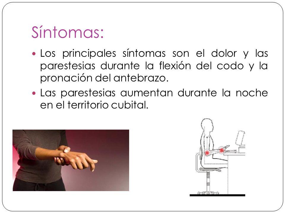 Síntomas: Los principales síntomas son el dolor y las parestesias durante la flexión del codo y la pronación del antebrazo.