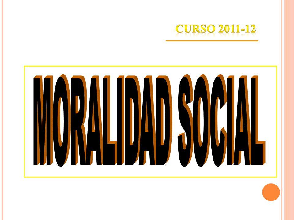 MORALIDAD SOCIAL Curso 2011-12