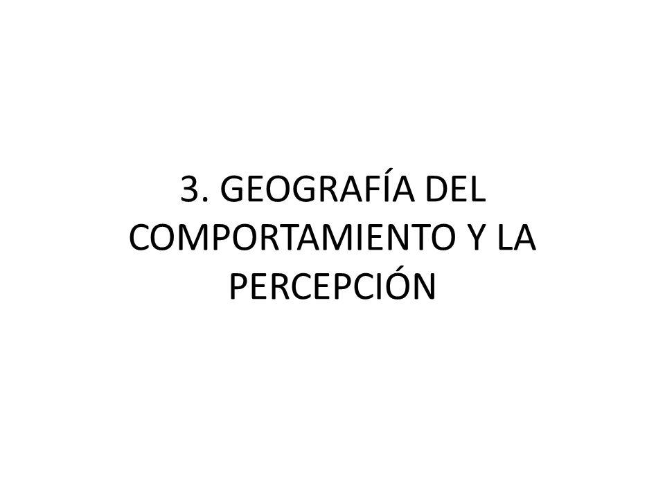 3. GEOGRAFÍA DEL COMPORTAMIENTO Y LA PERCEPCIÓN