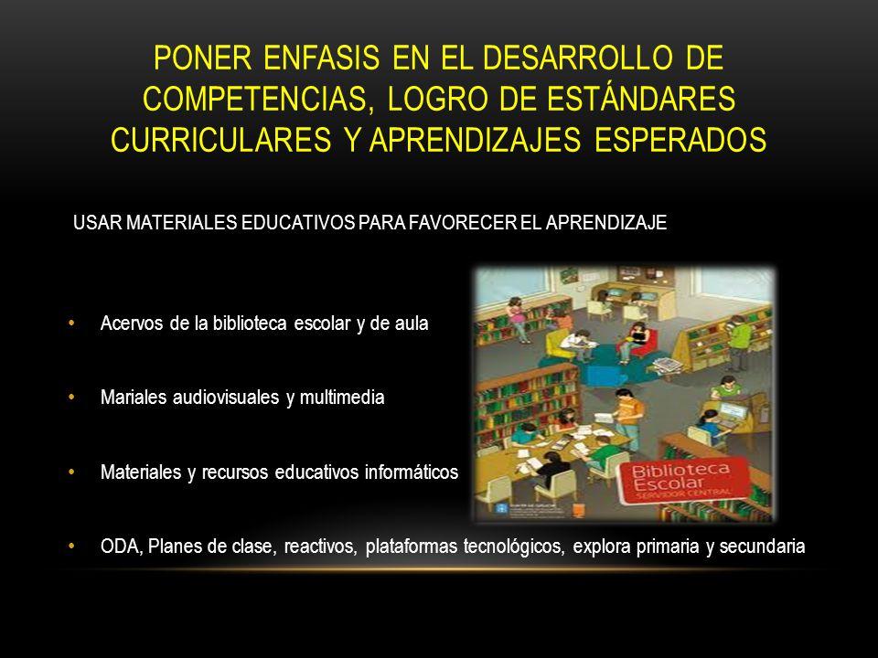 PONER ENFASIS EN EL DESARROLLO DE COMPETENCIAS, LOGRO DE ESTÁNDARES CURRICULARES Y APRENDIZAJES ESPERADOS