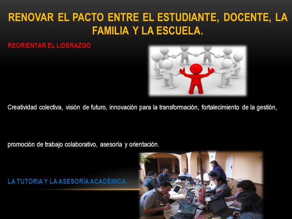 RENOVAR EL PACTO ENTRE EL ESTUDIANTE, DOCENTE, LA FAMILIA Y LA ESCUELA.