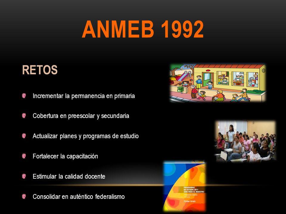 ANMEB 1992 RETOS Incrementar la permanencia en primaria
