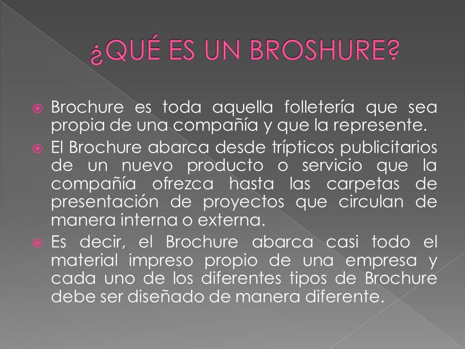 ¿QUÉ ES UN BROSHURE Brochure es toda aquella folletería que sea propia de una compañía y que la represente.