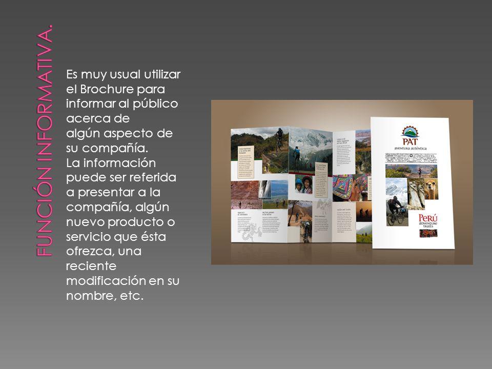 FUNCIÓN INFORMATIVA. Es muy usual utilizar el Brochure para informar al público acerca de. algún aspecto de su compañía.