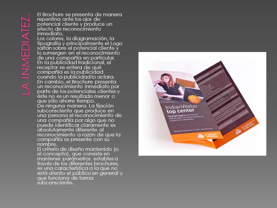 LA INMEDIATEZ. El Brochure se presenta de manera repentina ante los ojos de potencial cliente y produce un efecto de reconocimiento inmediato.