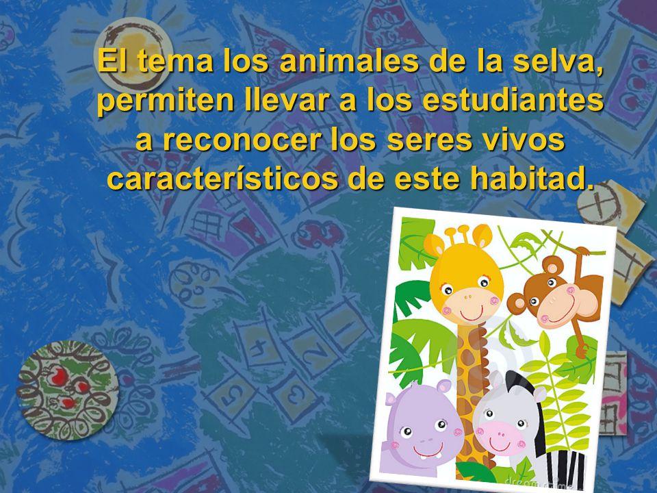 El tema los animales de la selva, permiten llevar a los estudiantes a reconocer los seres vivos característicos de este habitad.