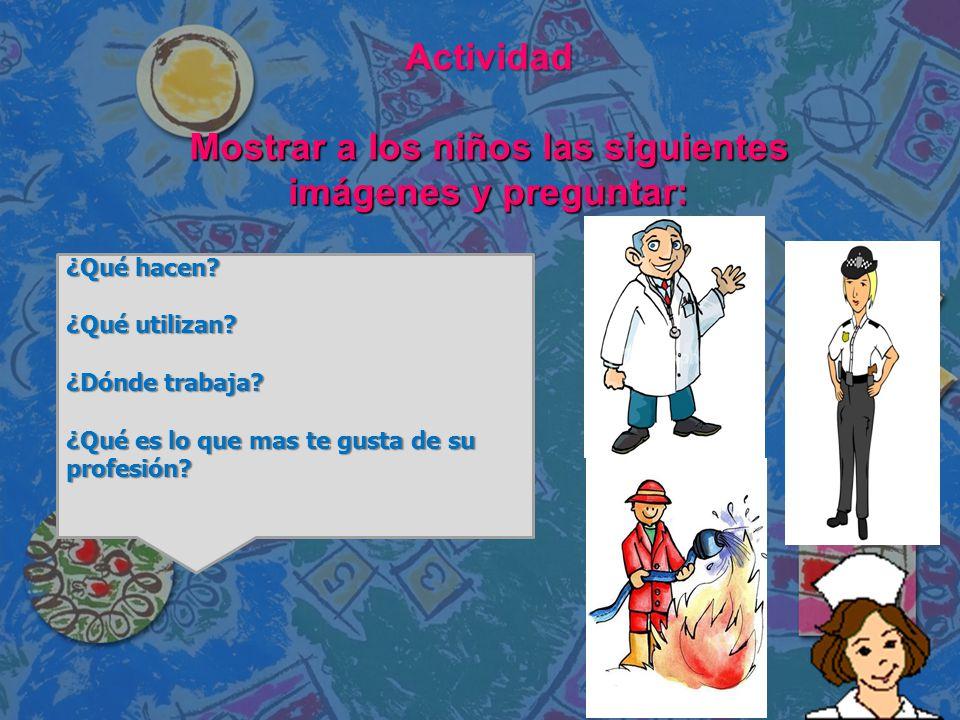 Actividad Mostrar a los niños las siguientes imágenes y preguntar: