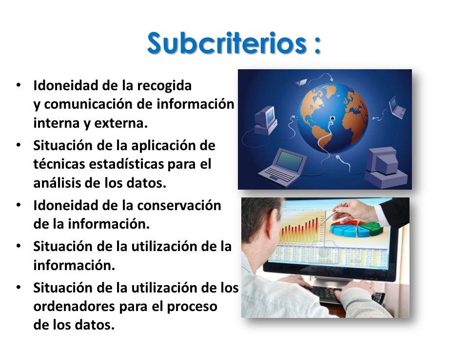 Subcriterios : Idoneidad de la recogida y comunicación de información interna y externa.
