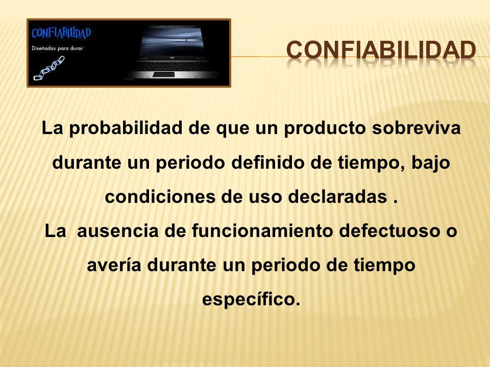 Confiabilidad La probabilidad de que un producto sobreviva durante un periodo definido de tiempo, bajo condiciones de uso declaradas .