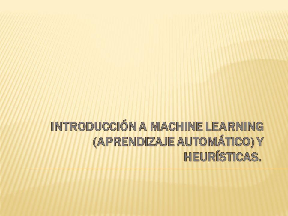 Introducción a Machine Learning (aprendizaje automático) y heurísticas.