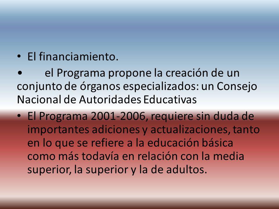 El financiamiento. • el Programa propone la creación de un conjunto de órganos especializados: un Consejo Nacional de Autoridades Educativas.