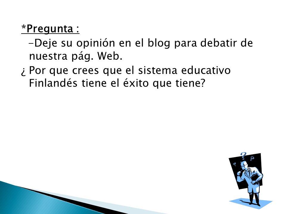 *Pregunta : -Deje su opinión en el blog para debatir de nuestra pág.