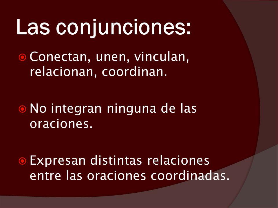 Las conjunciones: Conectan, unen, vinculan, relacionan, coordinan.