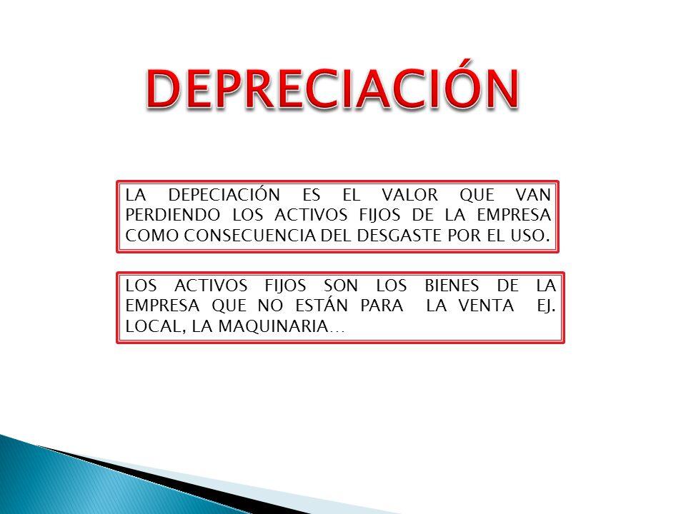 DEPRECIACIÓN LA DEPECIACIÓN ES EL VALOR QUE VAN PERDIENDO LOS ACTIVOS FIJOS DE LA EMPRESA COMO CONSECUENCIA DEL DESGASTE POR EL USO.