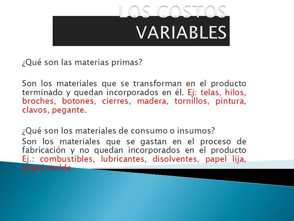 LOS COSTOS VARIABLES ¿Qué son las materias primas