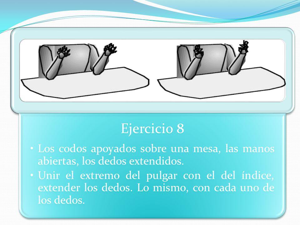 Ejercicio 8 Los codos apoyados sobre una mesa, las manos abiertas, los dedos extendidos.