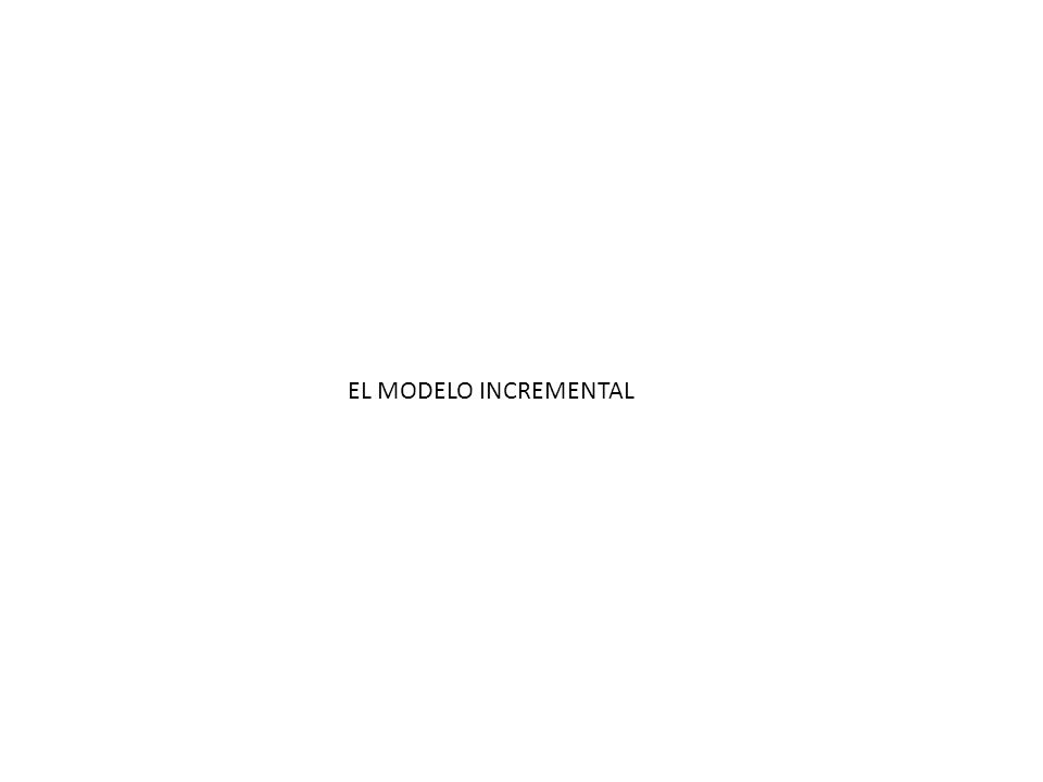 EL MODELO INCREMENTAL