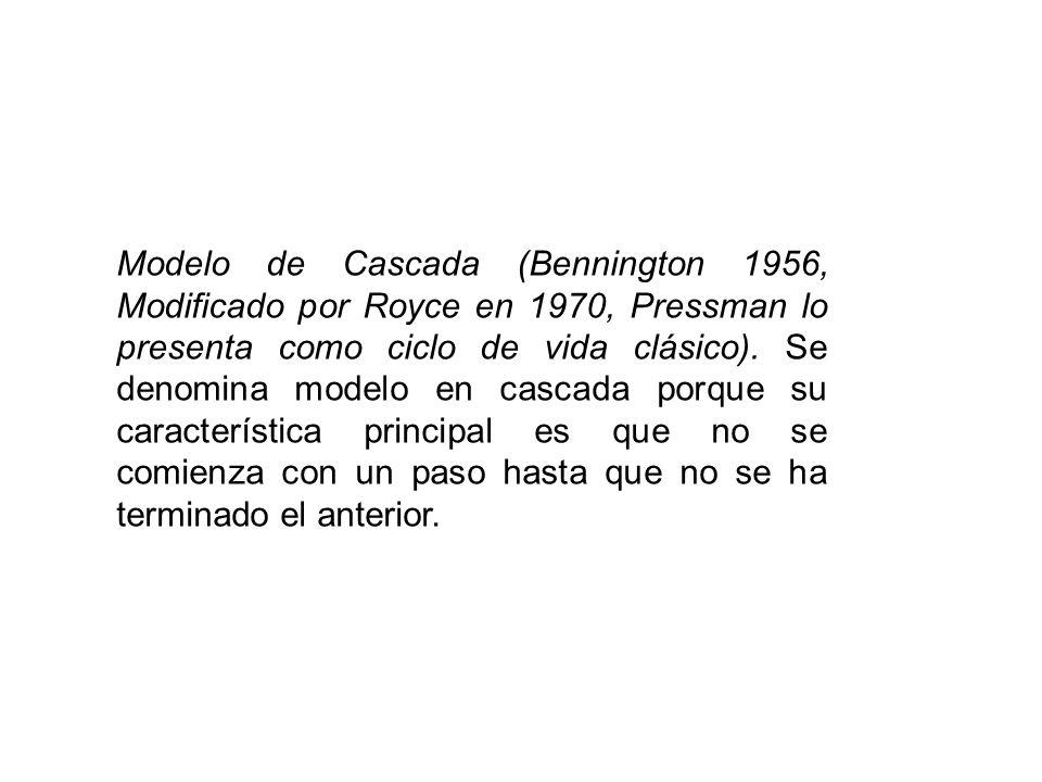 Modelo de Cascada (Bennington 1956, Modificado por Royce en 1970, Pressman lo presenta como ciclo de vida clásico).