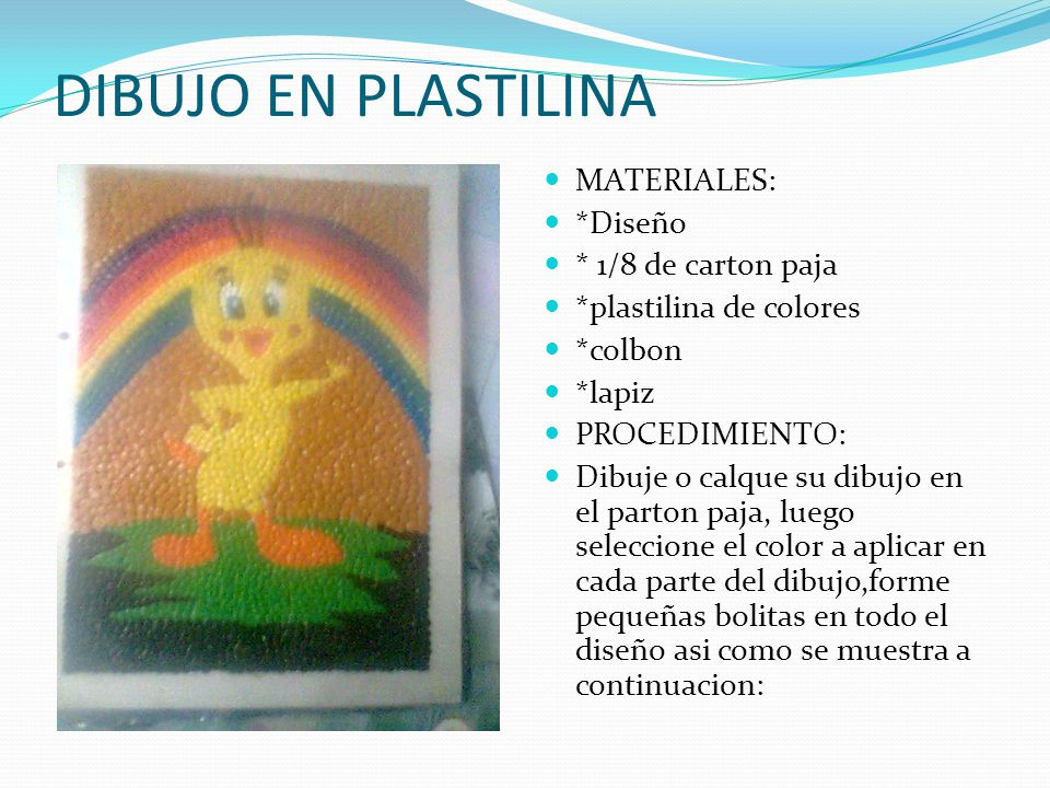 DIBUJO EN PLASTILINA MATERIALES: *Diseño * 1/8 de carton paja