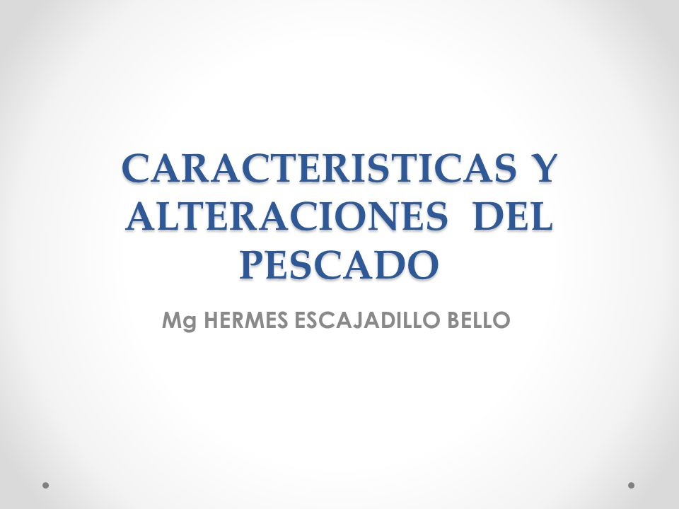 CARACTERISTICAS Y ALTERACIONES DEL PESCADO