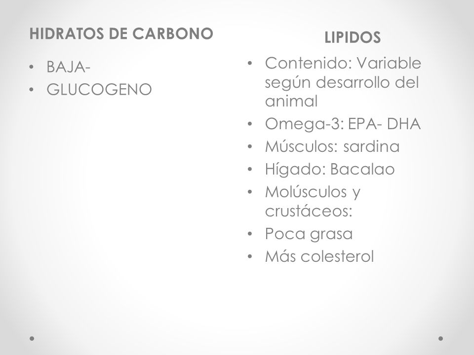 HIDRATOS DE CARBONO LIPIDOS. Contenido: Variable según desarrollo del animal. Omega-3: EPA- DHA. Músculos: sardina.