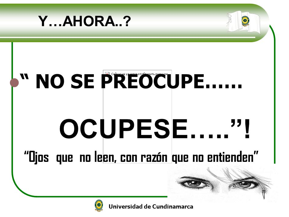 OCUPESE….. ! NO SE PREOCUPE…… Y…AHORA..