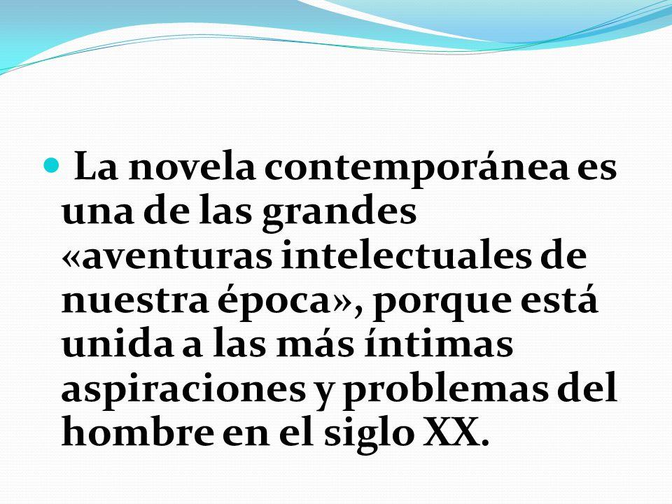 La novela contemporánea es una de las grandes «aventuras intelectuales de nuestra época», porque está unida a las más íntimas aspiraciones y problemas del hombre en el siglo XX.