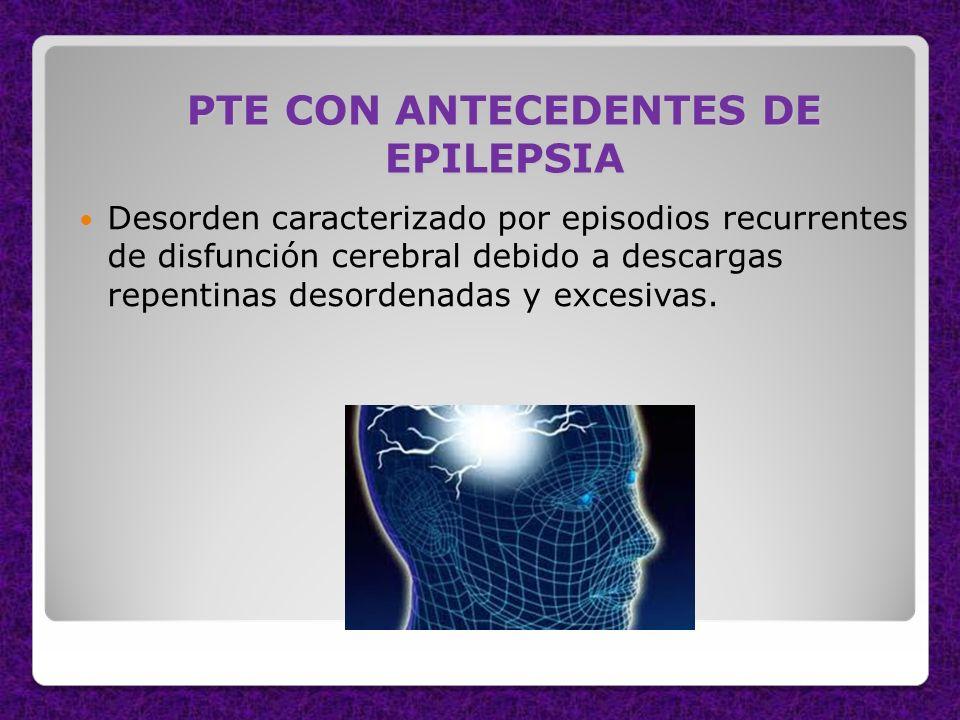 PTE CON ANTECEDENTES DE EPILEPSIA
