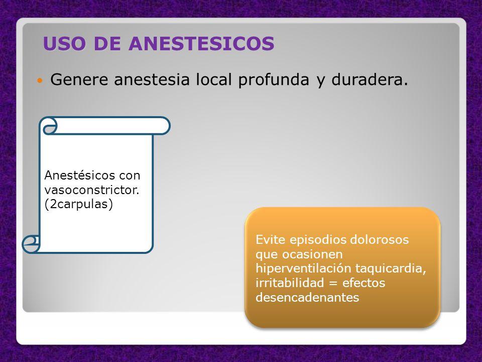 USO DE ANESTESICOS Genere anestesia local profunda y duradera.