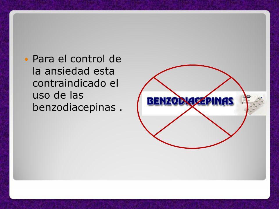 Para el control de la ansiedad esta contraindicado el uso de las benzodiacepinas .
