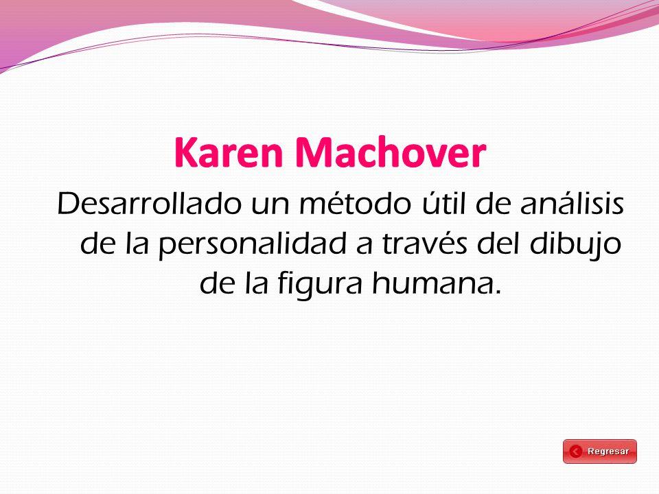 Karen Machover Desarrollado un método útil de análisis de la personalidad a través del dibujo de la figura humana.