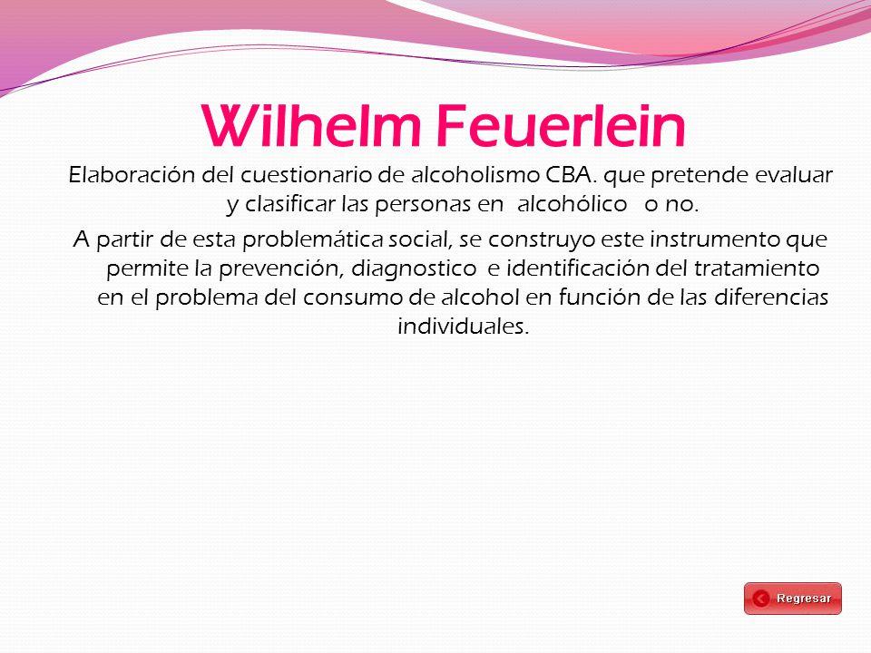 Wilhelm Feuerlein Elaboración del cuestionario de alcoholismo CBA. que pretende evaluar y clasificar las personas en alcohólico o no.