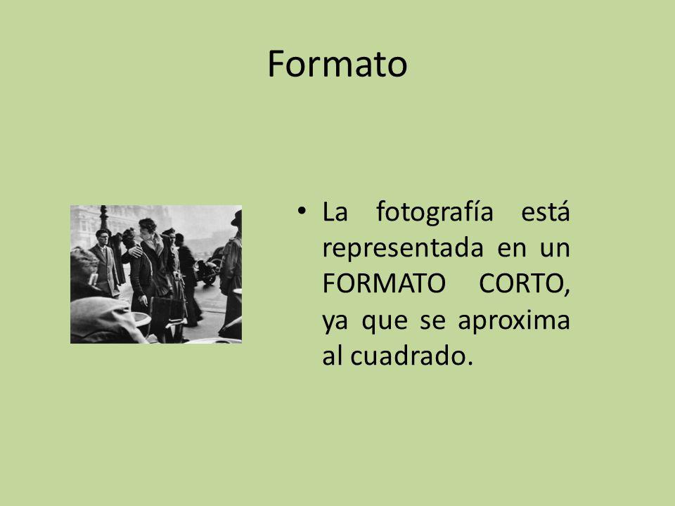 Formato La fotografía está representada en un FORMATO CORTO, ya que se aproxima al cuadrado.