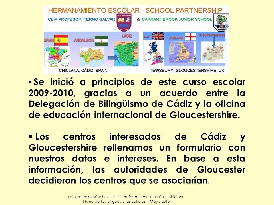 Se inició a principios de este curso escolar 2009-2010, gracias a un acuerdo entre la Delegación de Bilingüismo de Cádiz y la oficina de educación internacional de Gloucestershire.