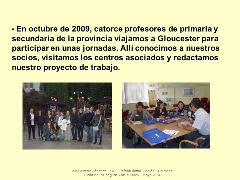 En octubre de 2009, catorce profesores de primaria y secundaria de la provincia viajamos a Gloucester para participar en unas jornadas. Allí conocimos a nuestros socios, visitamos los centros asociados y redactamos nuestro proyecto de trabajo.