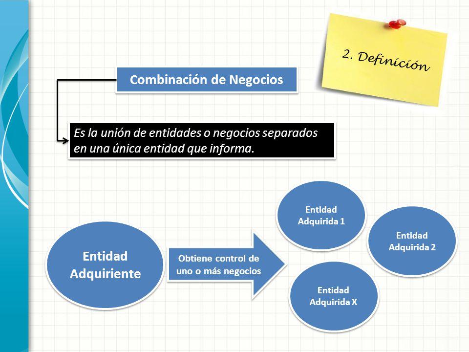 Combinación de Negocios Obtiene control de uno o más negocios