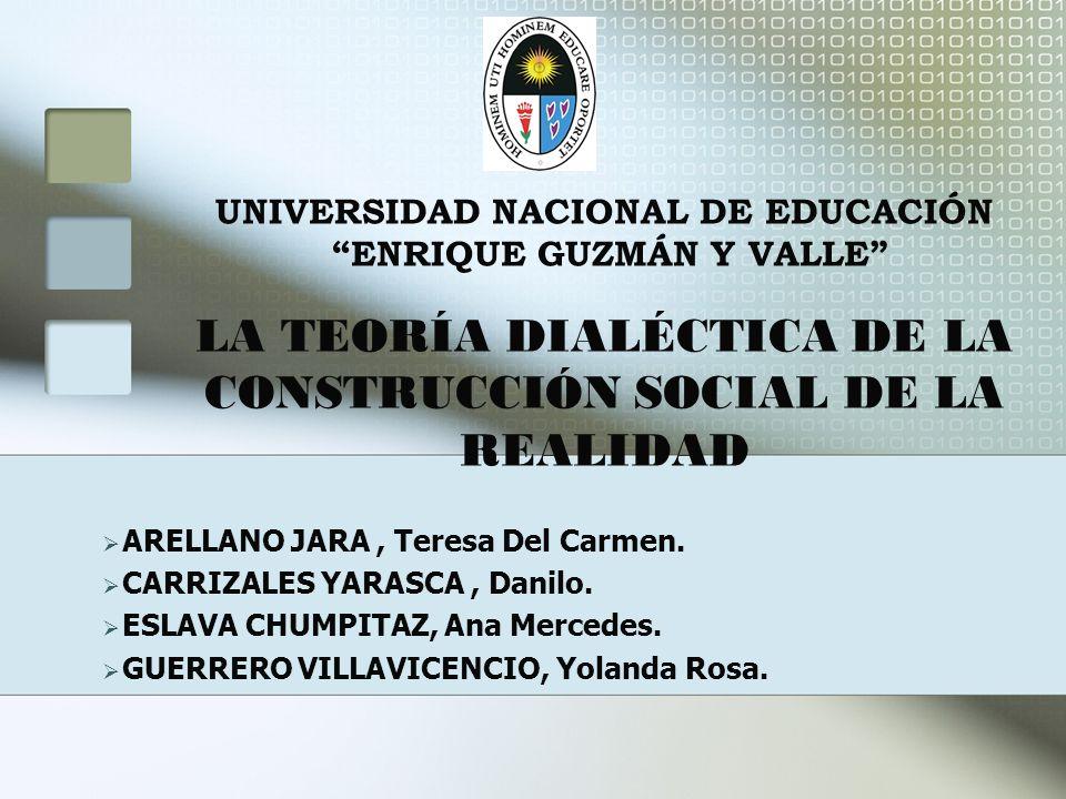 UNIVERSIDAD NACIONAL DE EDUCACIÓN ENRIQUE GUZMÁN Y VALLE LA TEORÍA DIALÉCTICA DE LA CONSTRUCCIÓN SOCIAL DE LA REALIDAD