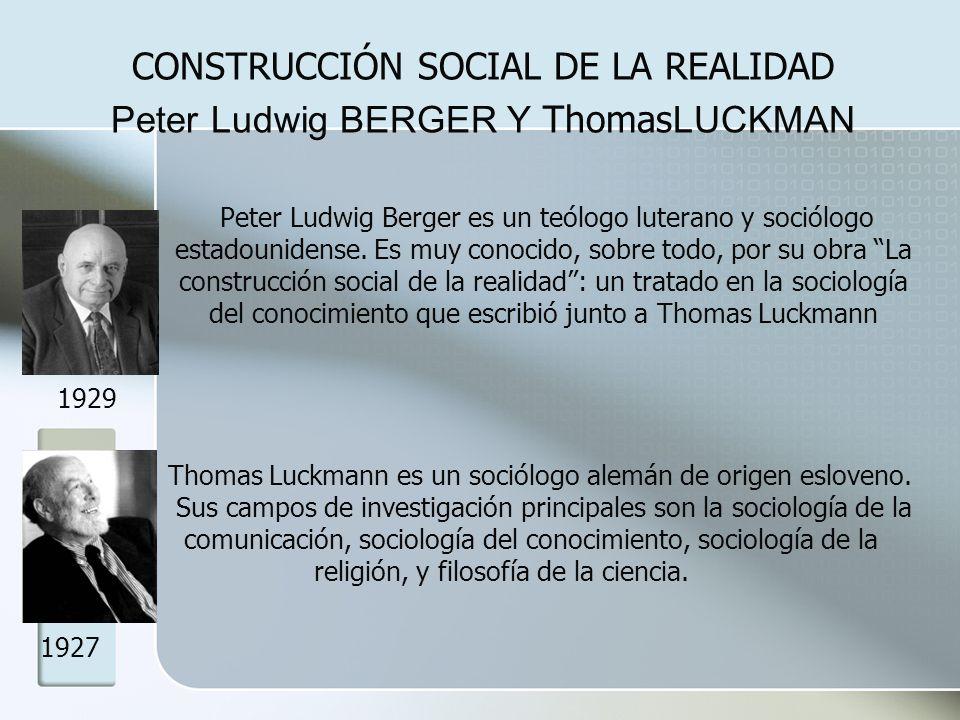 CONSTRUCCIÓN SOCIAL DE LA REALIDAD Peter Ludwig BERGER Y ThomasLUCKMAN