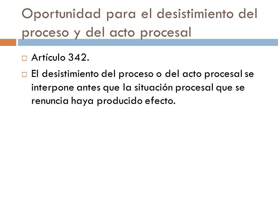 Oportunidad para el desistimiento del proceso y del acto procesal