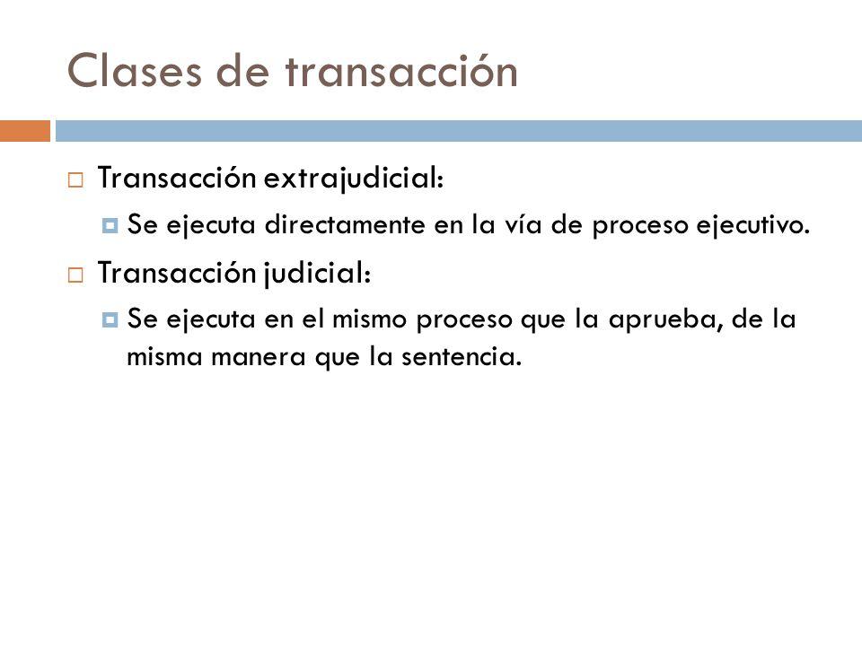 Clases de transacción Transacción extrajudicial: Transacción judicial: