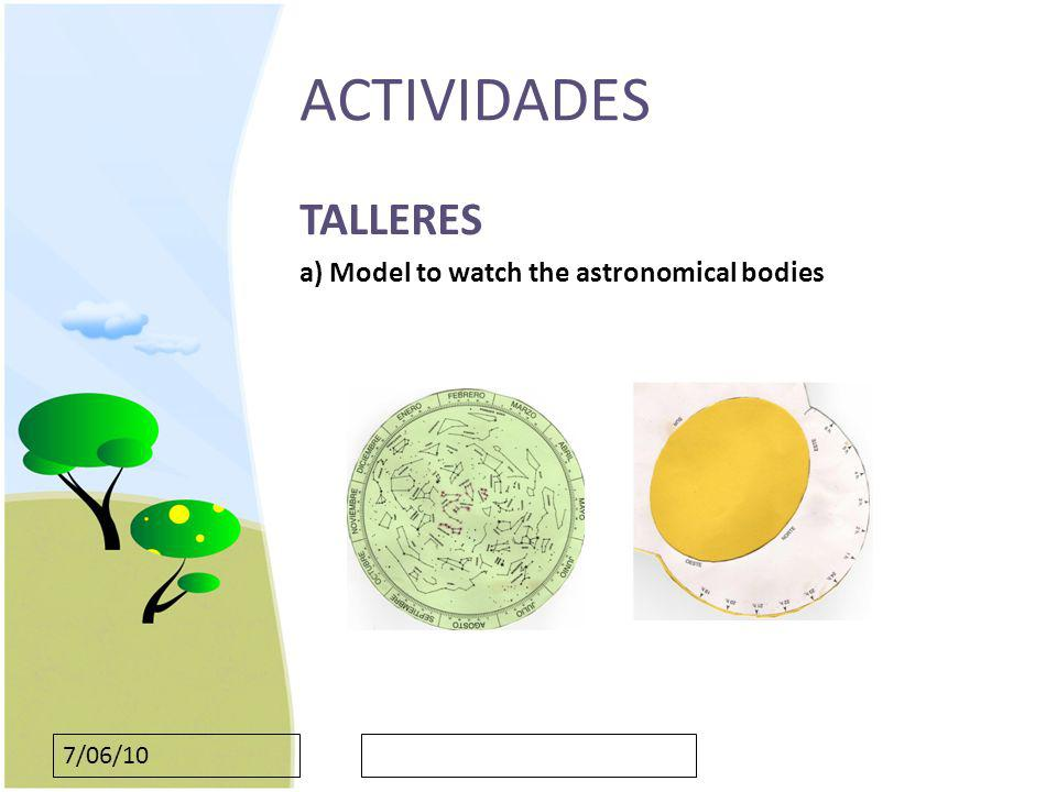 ACTIVIDADES TALLERES a) Model to watch the astronomical bodies 7/06/10