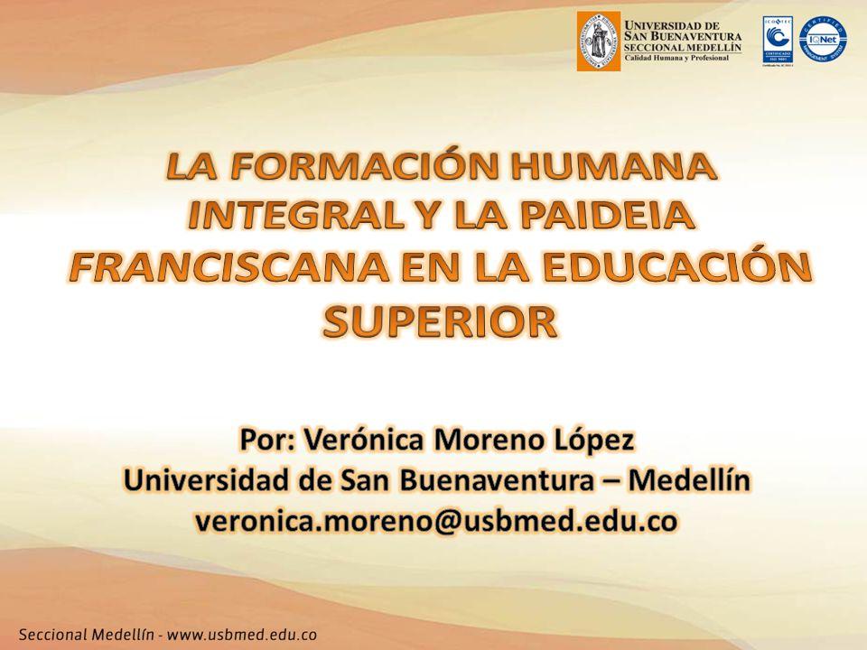 LA FORMACIÓN HUMANA INTEGRAL Y LA PAIDEIA FRANCISCANA EN LA EDUCACIÓN SUPERIOR