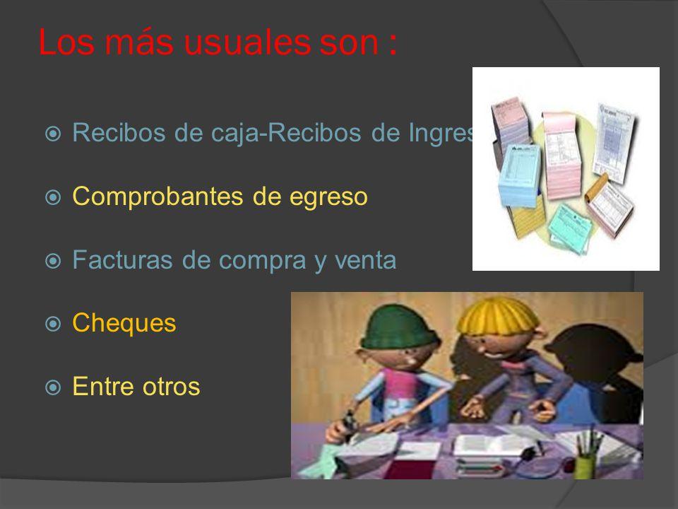 Los más usuales son : Recibos de caja-Recibos de Ingreso