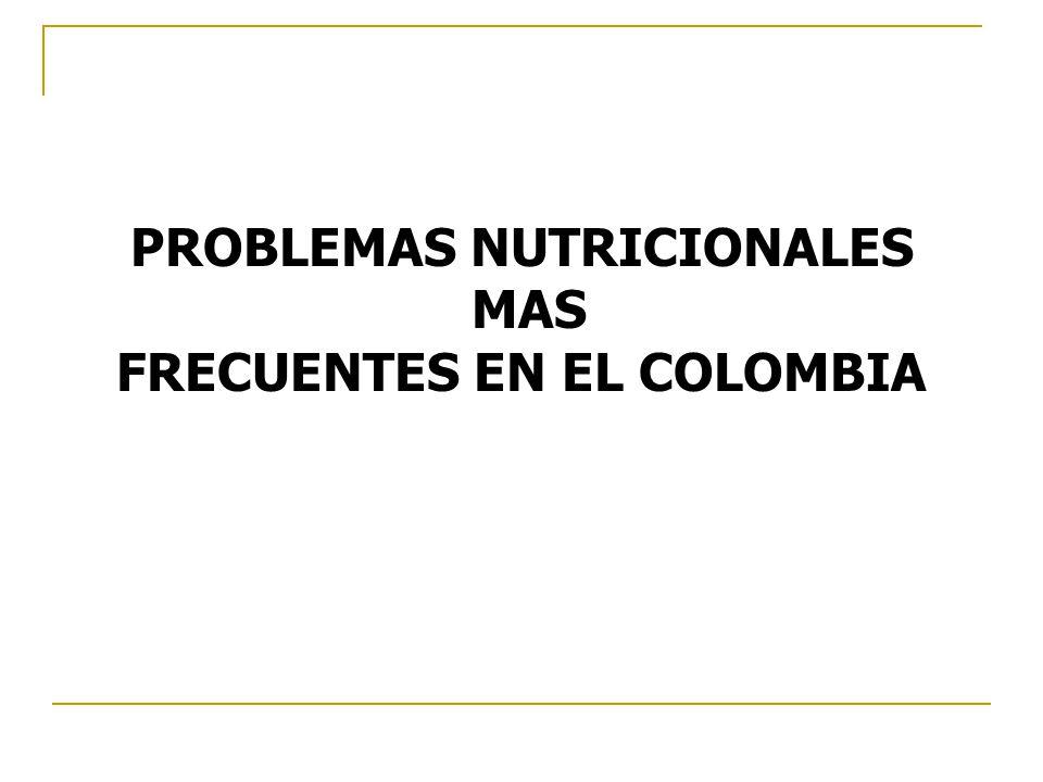 PROBLEMAS NUTRICIONALES MAS FRECUENTES EN EL COLOMBIA