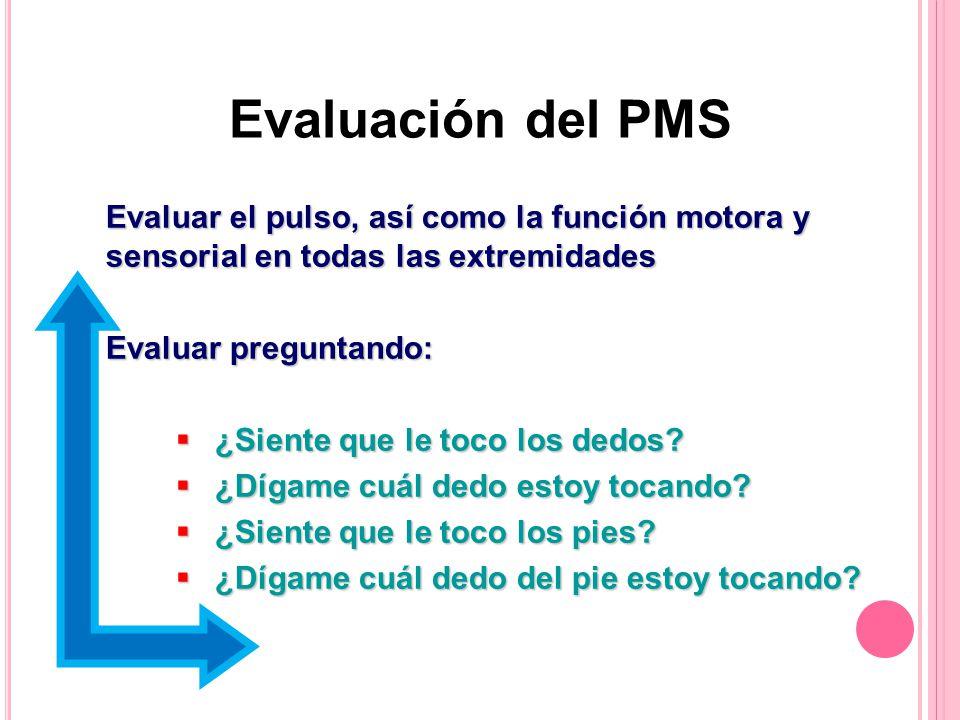 Evaluación del PMS Evaluar el pulso, así como la función motora y sensorial en todas las extremidades.