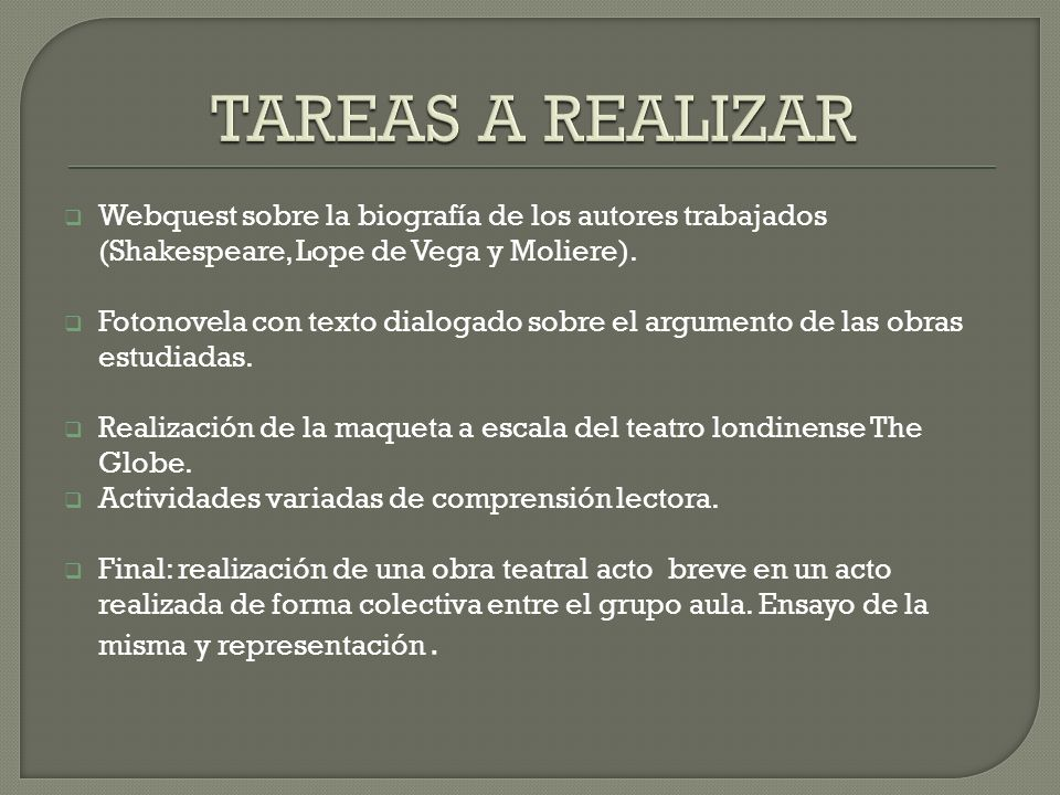 TAREAS A REALIZAR Webquest sobre la biografía de los autores trabajados (Shakespeare, Lope de Vega y Moliere).