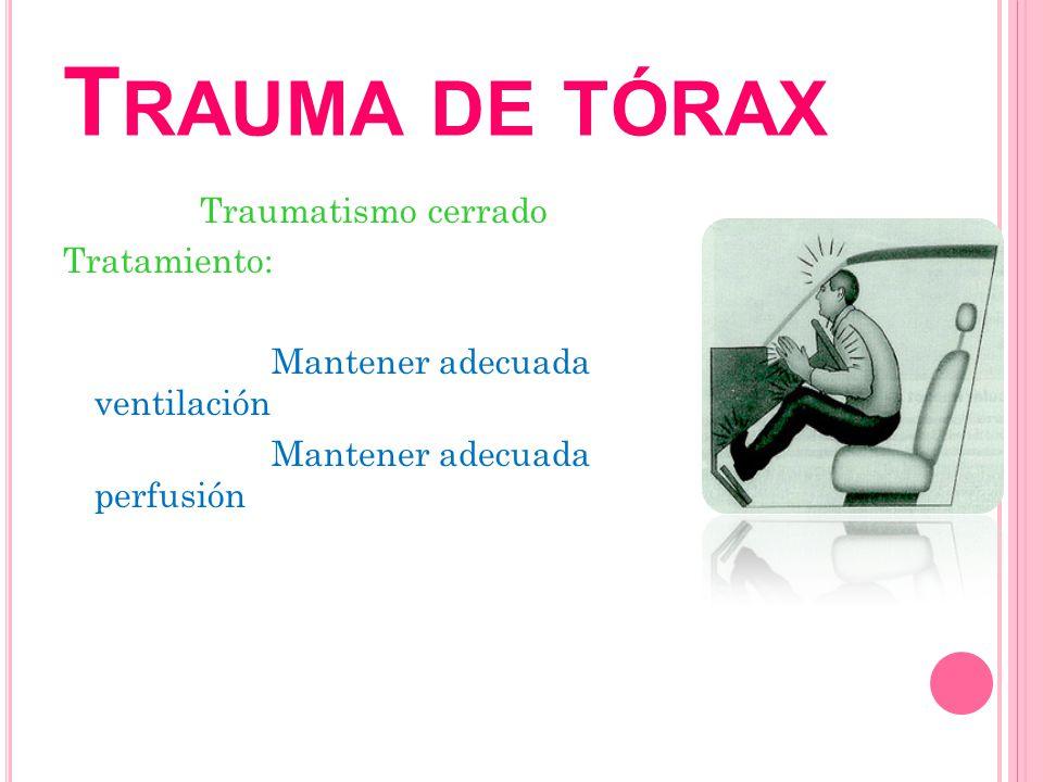 Trauma de tórax Traumatismo cerrado Tratamiento: Mantener adecuada ventilación Mantener adecuada perfusión