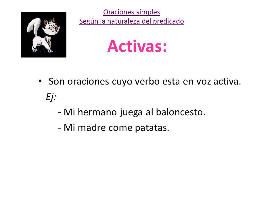 Activas: Son oraciones cuyo verbo esta en voz activa. Ej: