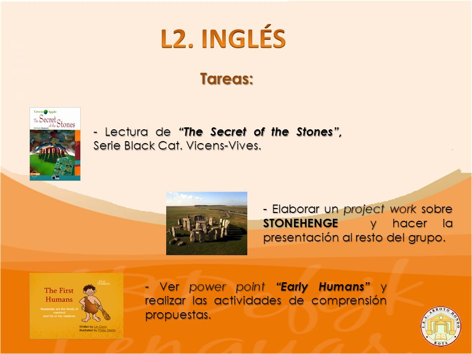 L2. INGLÉS Tareas: - Lectura de The Secret of the Stones , Serie Black Cat. Vicens-Vives.